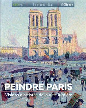 Peindre Paris : visions d'artistes de la Ville lumière