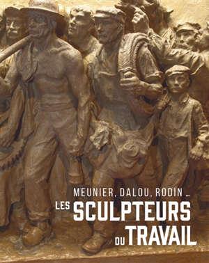 Les sculpteurs du travail : Meunier, Dalou, Rodin... : exposition, Nogent-sur-Seine, Musée Camille Claudel, à partir du 26 septembre 2020