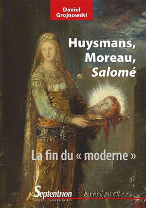 Huysmans, Moreau, Salomé : la fin du moderne