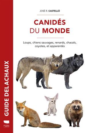 Canidés du monde : loups, chiens sauvages, renards, chacals, coyotes, et apparentés