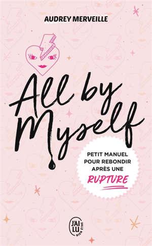 All by myself : petit manuel pour rebondir après une rupture