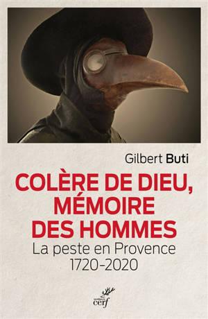 Colère de Dieu, mémoire des hommes : la peste en Provence : 1720-2020