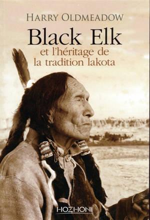 Black Elk et l'héritage de la tradition lakota. Suivi de Nouvel éclairage sur Black Elk et The sacred pipe