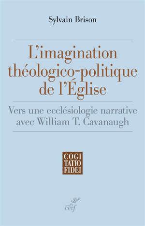 L'imagination théologico-politique de l'Eglise : vers une ecclésiologie narrative avec William T. Cavanaugh