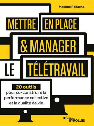 Mettre en place & manager le télétravail : 20 outils pour co-construire la performance collective et la qualité de vie