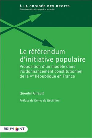 Le référendum d'initiative populaire : proposition d'un modèle dans l'ordonnancement constitutionnel de la Ve République en France