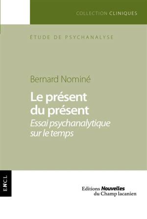 Le présent du présent : essai psychanalytique sur le temps