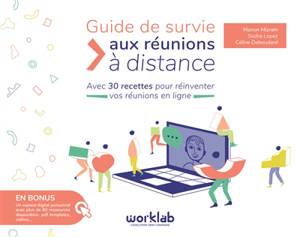 Guide de survie aux réunions à distance : avec 30 recettes pour réinventer vos réunions en ligne
