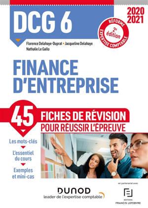 DCG 6, finance d'entreprise : 45 fiches de révision pour réussir l'épreuve : réforme expertise comptable 2020-2021