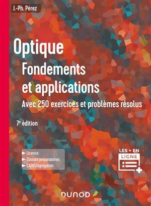 Optique, fondements et applications : avec 250 exercices et problèmes résolus : licence, classes préparatoires, Capes-agrégation
