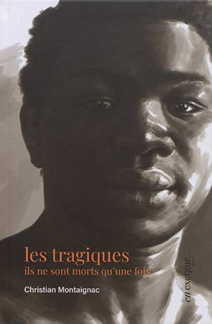 Les tragiques : ils ne sont morts qu'une fois