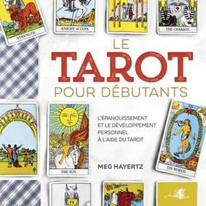 Le tarot pour débutants : l'épanouissement et le développement personnel à l'aide du tarot