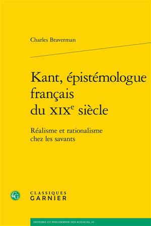 Kant, épistémologue français du XIXe siècle : réalisme et rationalisme chez les savants
