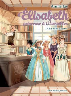 Elisabeth, princesse à Versailles. Volume 17, La boîte à secret