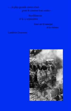 Stockhausen et le 11 septembre : essai sur la musique et la violence