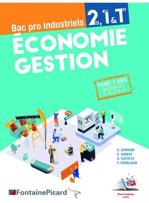Economie gestion 2de, 1re & terminale bac pro industriels : modules 1, 2, 3 & 4