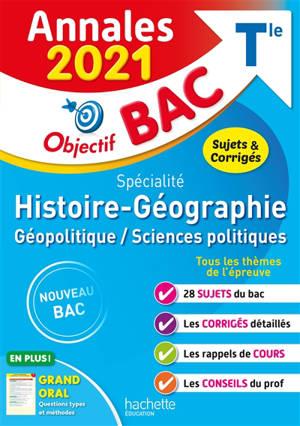 Histoire géographie, géopolitique, sciences politiques spécialité, terminale : annales 2021, sujets & corrigés : nouveau bac
