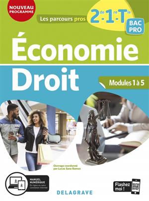 Economie, droit 2de, 1re, terminale bac pro : modules 1 à 5 : nouveau programme