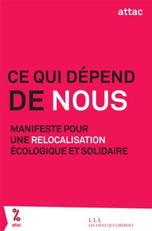 Ce qui dépend de nous : manifeste pour une relocalisation écologique et solidaire