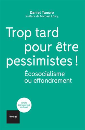 Trop tard pour être pessimistes ! : écosocialisme ou effondrement