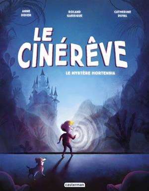 Le cinérêve. Volume 1, Le mystère Hortensia