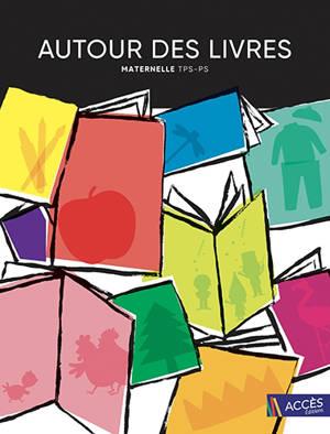 Autour des livres : maternelle TPS-PS : 18 exploitations de livres de jeunesse menant à des projets pluridisciplinaires