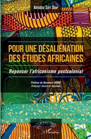 Pour une désaliénation des études africaines : repenser l'africanisme postcolonial
