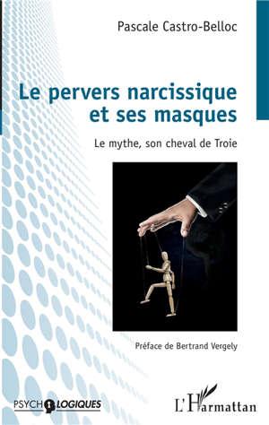 Le pervers narcissique et ses masques : le mythe, son cheval de Troie