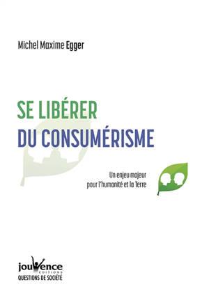 Se libérer du consumérisme : un enjeu majeur pour l'humanité et la Terre
