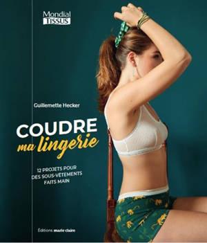 Coudre ma lingerie : 15 modèles de sous-vêtements à coudre