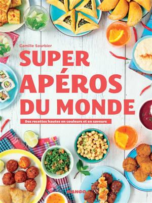 Super apéros du monde : des recettes hautes en couleurs et en saveurs