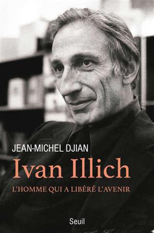 Ivan Illich : l'homme qui a libéré l'avenir