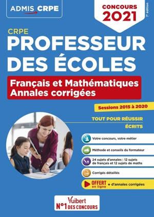 Professeur des écoles : français et mathématiques, annales corrigées, sessions 2015 à 2020 : CRPE, concours 2021