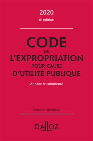 Code de l'expropriation pour cause d'utilité publique 2020 : annoté & commenté