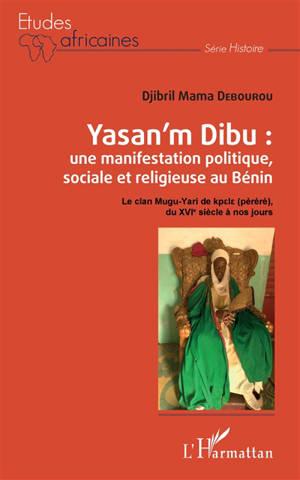 Yasan'm Dibu : une manifestation politique, sociale et religieuse au Bénin : le clan Mugu-Yari de kpele (pèrèrè), du XVIe siècle à nos jours