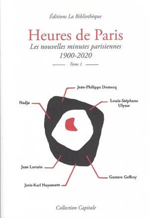 Heures de Paris : les nouvelles minutes parisiennes : 1900-2020. Volume 1