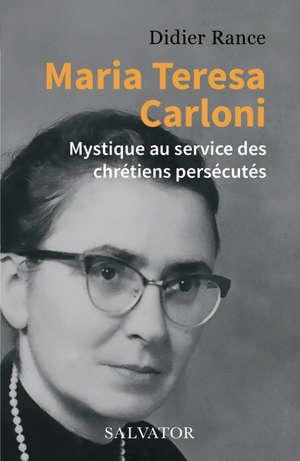 Maria Teresa Carloni : mystique au service des chrétiens persécutés