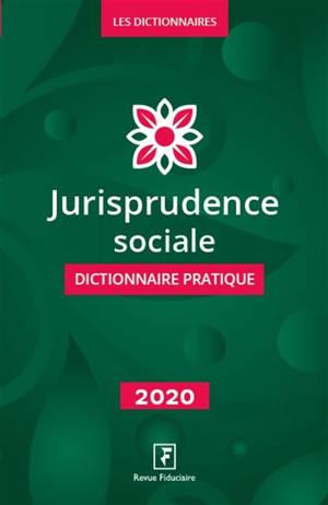 Jurisprudence sociale : dictionnaire pratique : 2020