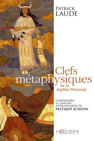 Clefs métaphysiques de la Sophia perennis : comprendre le langage interreligieux de Frithjof Schuon