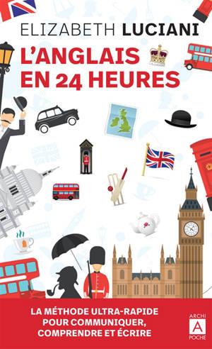 L'anglais en 24 heures : la méthode ultra-rapide pour communiquer, comprendre et écrire