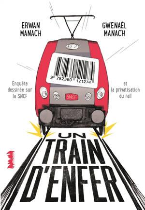 Un train d'enfer : enquête dessinée sur la SNCF et la privatisation du rail