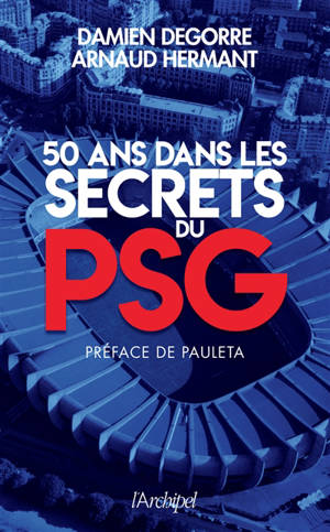 PSG, 50 ans d'histoires secrètes