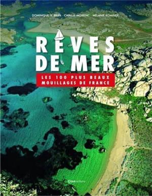 Rêves de mer : les 100 plus beaux mouillages de France