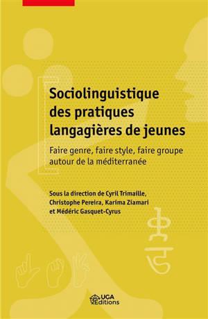 Sociolinguistique des pratiques langagières de jeunes : faire genre, faire style, faire groupe autour de la Méditerranée