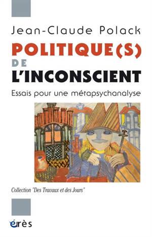 Politique(s) de l'inconscient : essais pour une métapsychanalyse