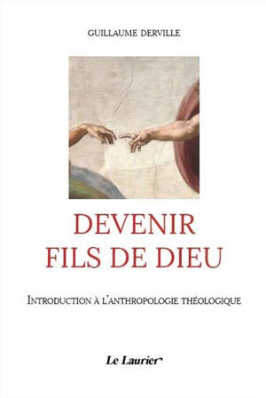 Devenir fils de Dieu : introduction à l'anthropologie théologique