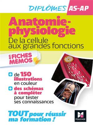 Anatomie-physiologie : de la cellule aux grandes fonctions en fiches mémos : diplômes AS-AP