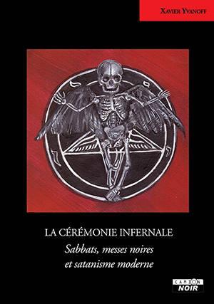 La cérémonie infernale : sabbats, messes noires et satanisme moderne