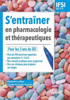 S'entraîner en pharmacologie et thérapeutique : pour les 3 ans du DEI : IFSI, UE 2.11