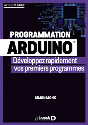 Programmation Arduino : développez rapidement vos premiers programmes